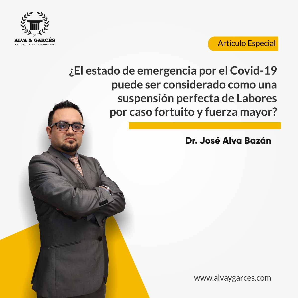 ¿El Estado de Emergencia por el COVID-19 puede ser considerado como una Suspensión Perfecta de Labores por caso fortuito y fuerza mayor?